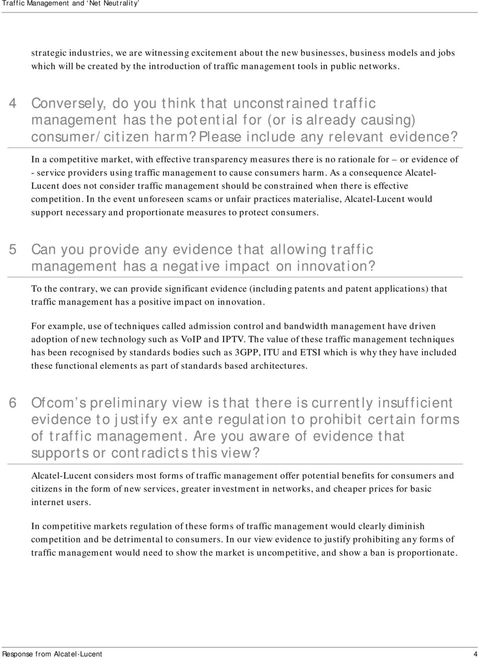 In a competitive market, with effective transparency measures there is no rationale for or evidence of - service providers using traffic management to cause consumers harm.