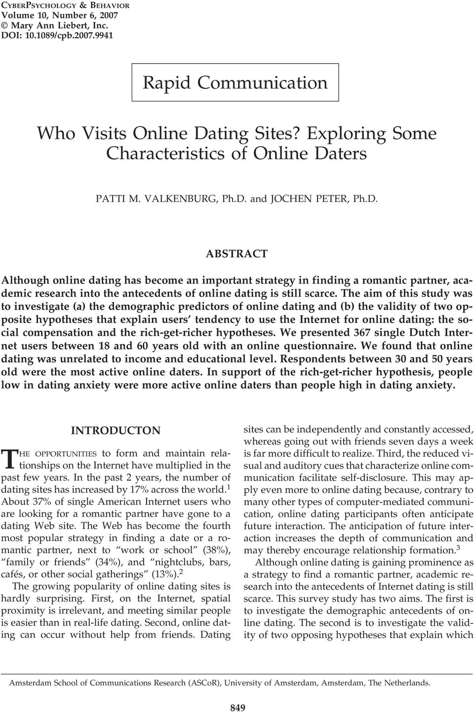 ters PATTI M. VALKENBURG, Ph.D. and JOCHEN PETER, Ph.D. ABSTRACT Although online dating has become an important strategy in finding a romantic partner, academic research into the antecedents of online dating is still scarce.