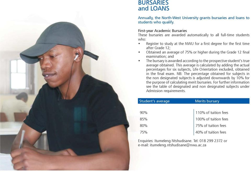 average of 75% or higher during the Grade 12 final examination; and The bursary is awarded according to the prospective student s true average obtained.