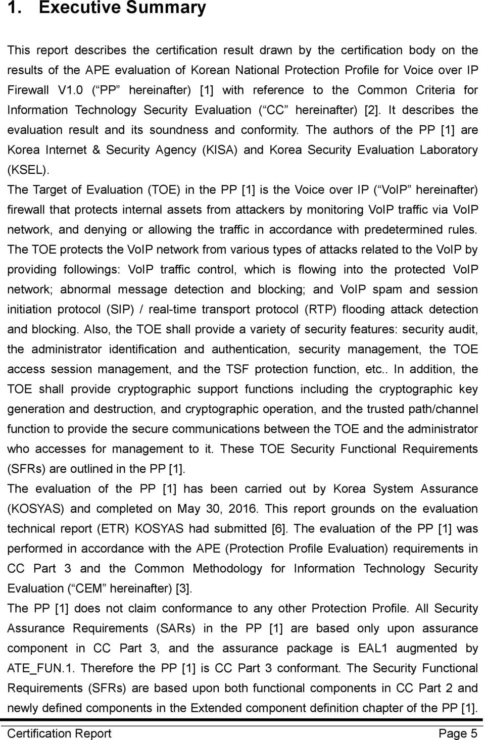 It describes the evaluation result and its soundness and conformity. The authors of the PP [1] are Korea Internet & Security Agency (KISA) and Korea Security Evaluation Laboratory (KSEL).