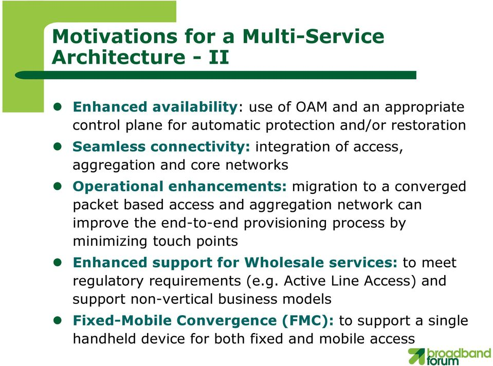 aggregation network can improve the end-to-end provisioning process by minimizing touch points Enhanced support for Wholesale services:to meet regulatory
