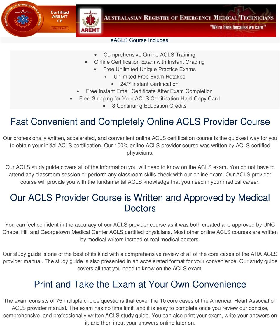 Our 100% online ACLS provider course was written by ACLS certified physicians. Our ACLS study guide covers all of the information you will need to know on the ACLS exam.