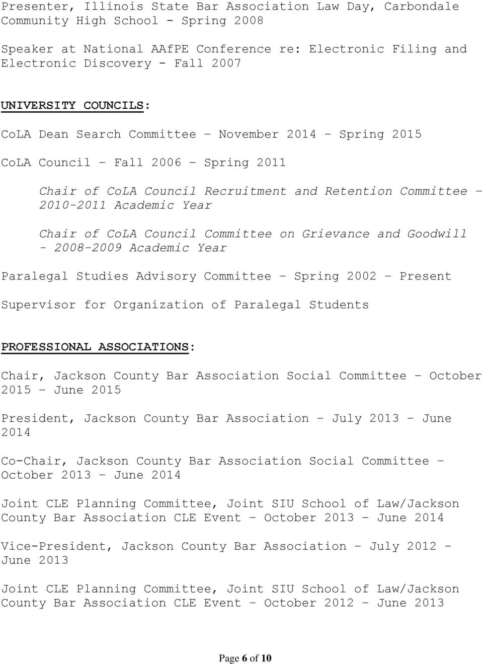 Academic Year Paralegal Studies Advisory Committee Spring 2002 Present Supervisor for Organization of Paralegal Students PROFESSIONAL ASSOCIATIONS: Chair, Jackson County Bar Association Social