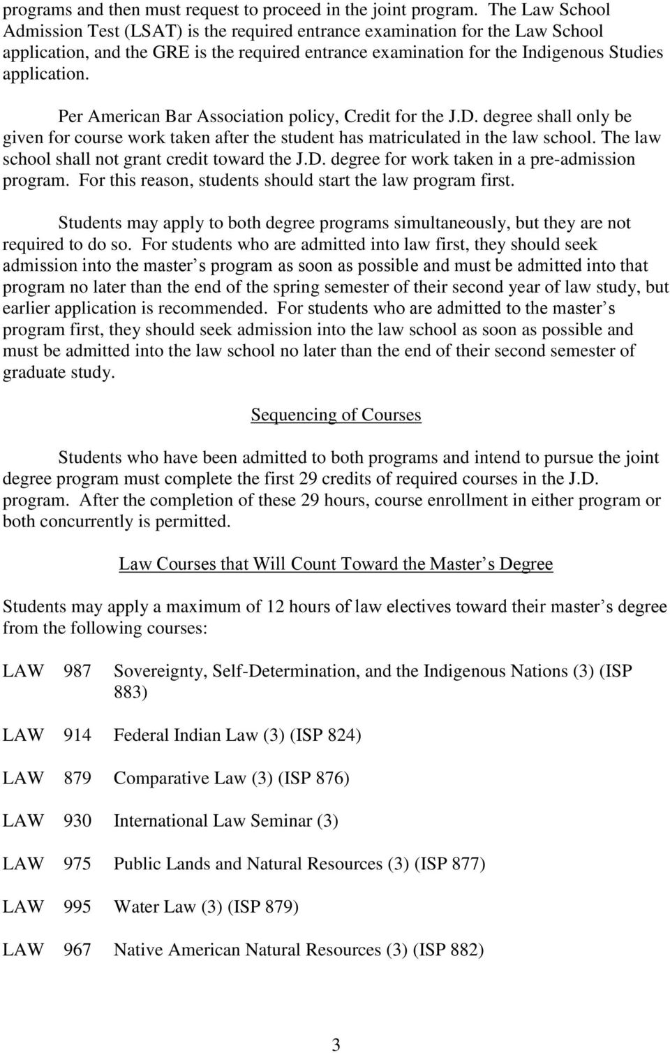 Per American Bar Association policy, Credit for the J.D. degree shall only be given for course work taken after the student has matriculated in the law school.