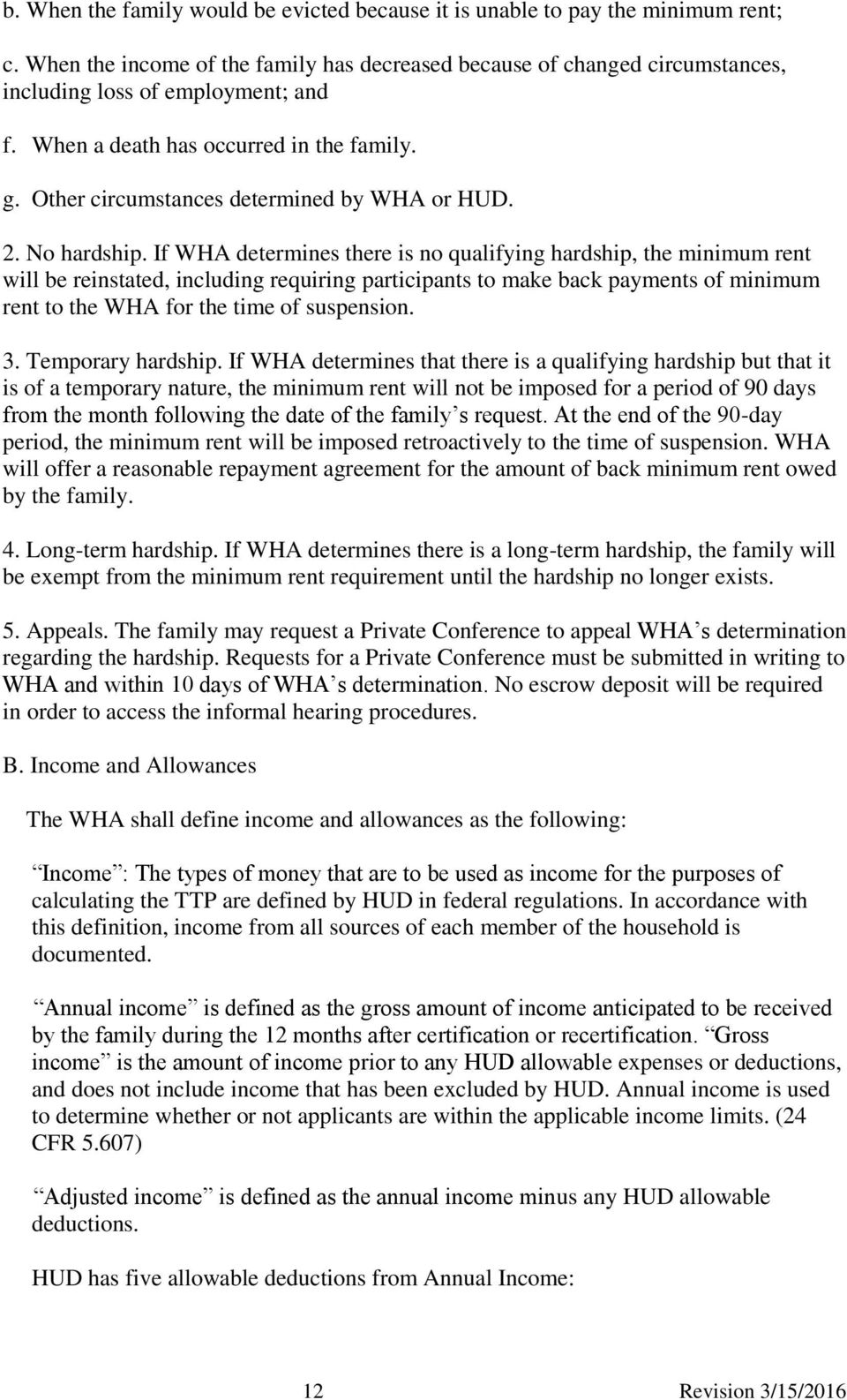 If WHA determines there is no qualifying hardship, the minimum rent will be reinstated, including requiring participants to make back payments of minimum rent to the WHA for the time of suspension. 3.
