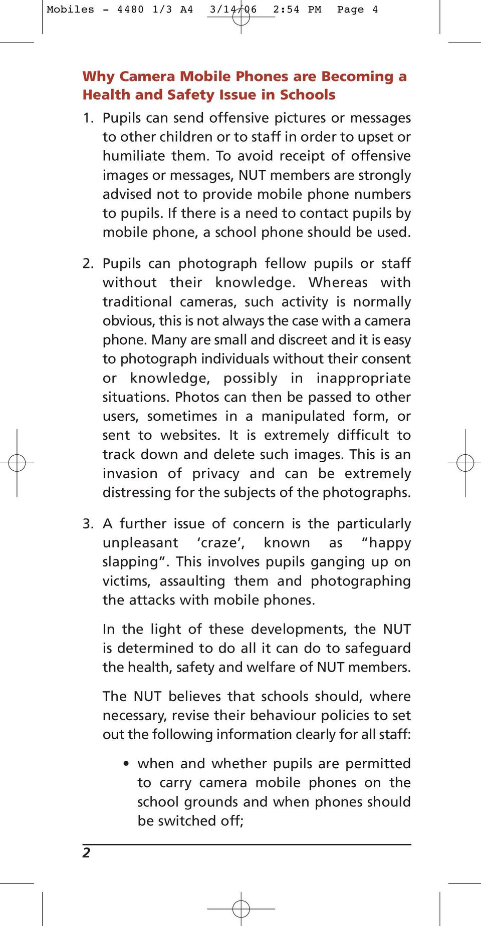 To avoid receipt of offensive images or messages, NUT members are strongly advised not to provide mobile phone numbers to pupils.