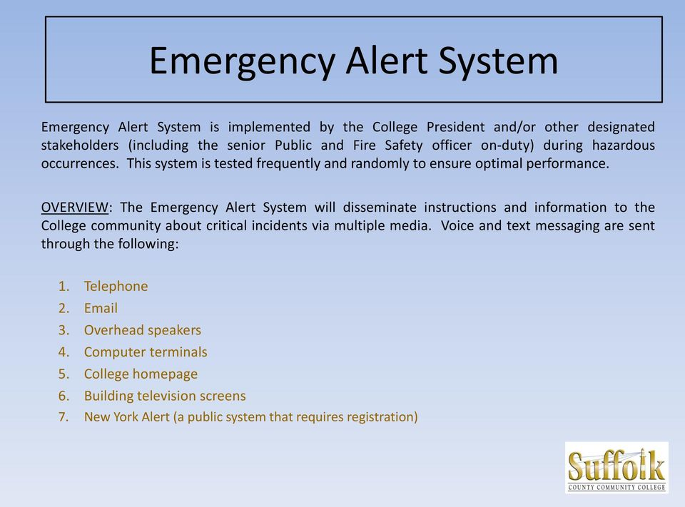 OVERVIEW: The Emergency Alert System will disseminate instructions and information to the College community about critical incidents via multiple media.