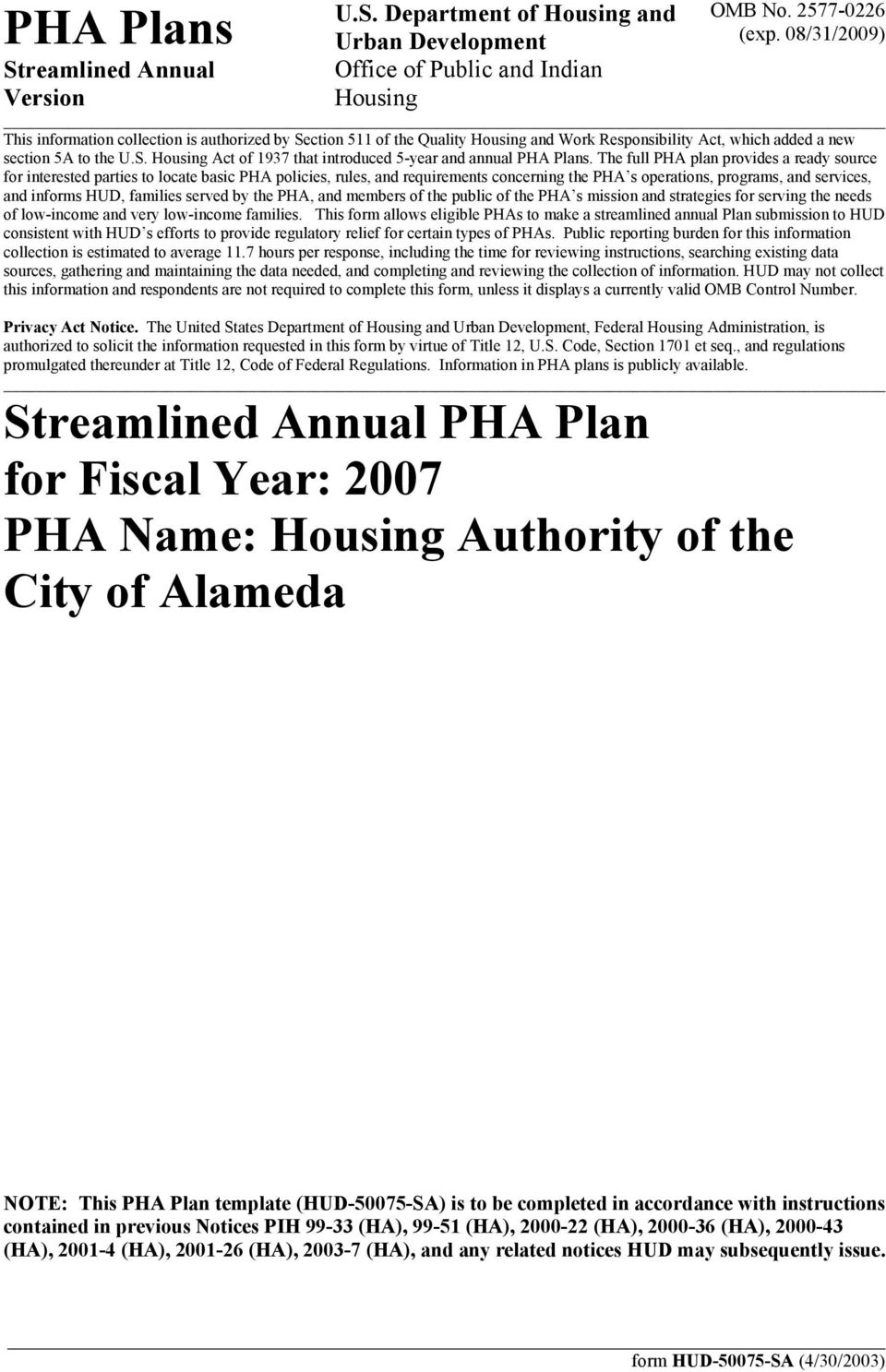 The full PHA plan provides a ready source for interested parties to locate basic PHA policies, rules, and requirements concerning the PHA s operations, programs, and services, and informs HUD,