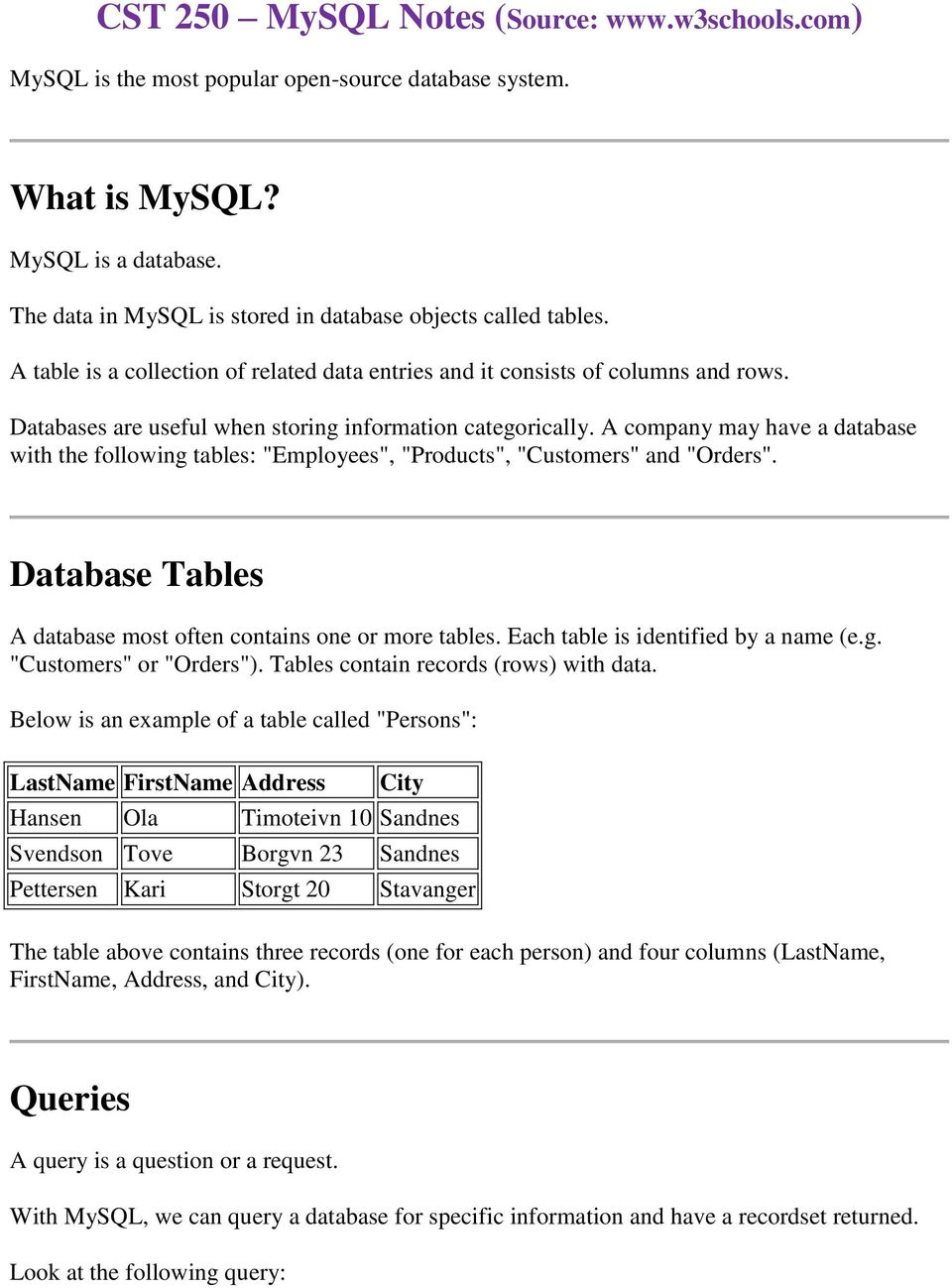 "Databases are useful when storing information categorically. A company may have a database with the following tables: ""Employees"", ""Products"", ""Customers"" and ""Orders""."