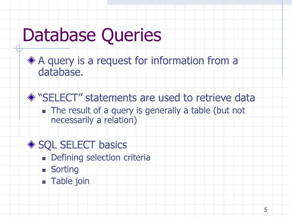 SELECT statements are used to retrieve data The result of a