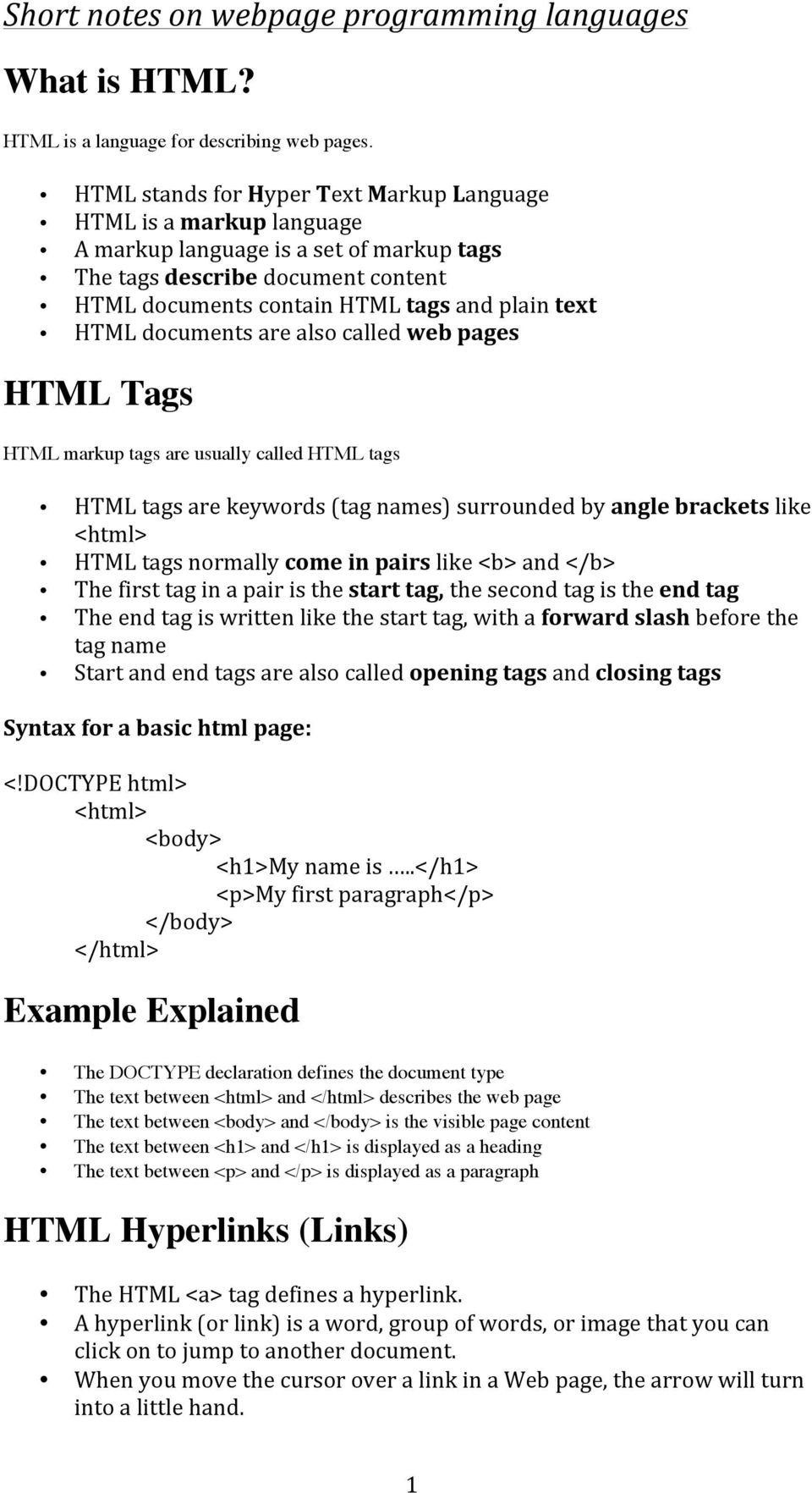 documents are also called web pages HTML Tags HTML markup tags are usually called HTML tags HTML tags are keywords (tag names) surrounded by angle brackets like <html> HTML tags normally come in