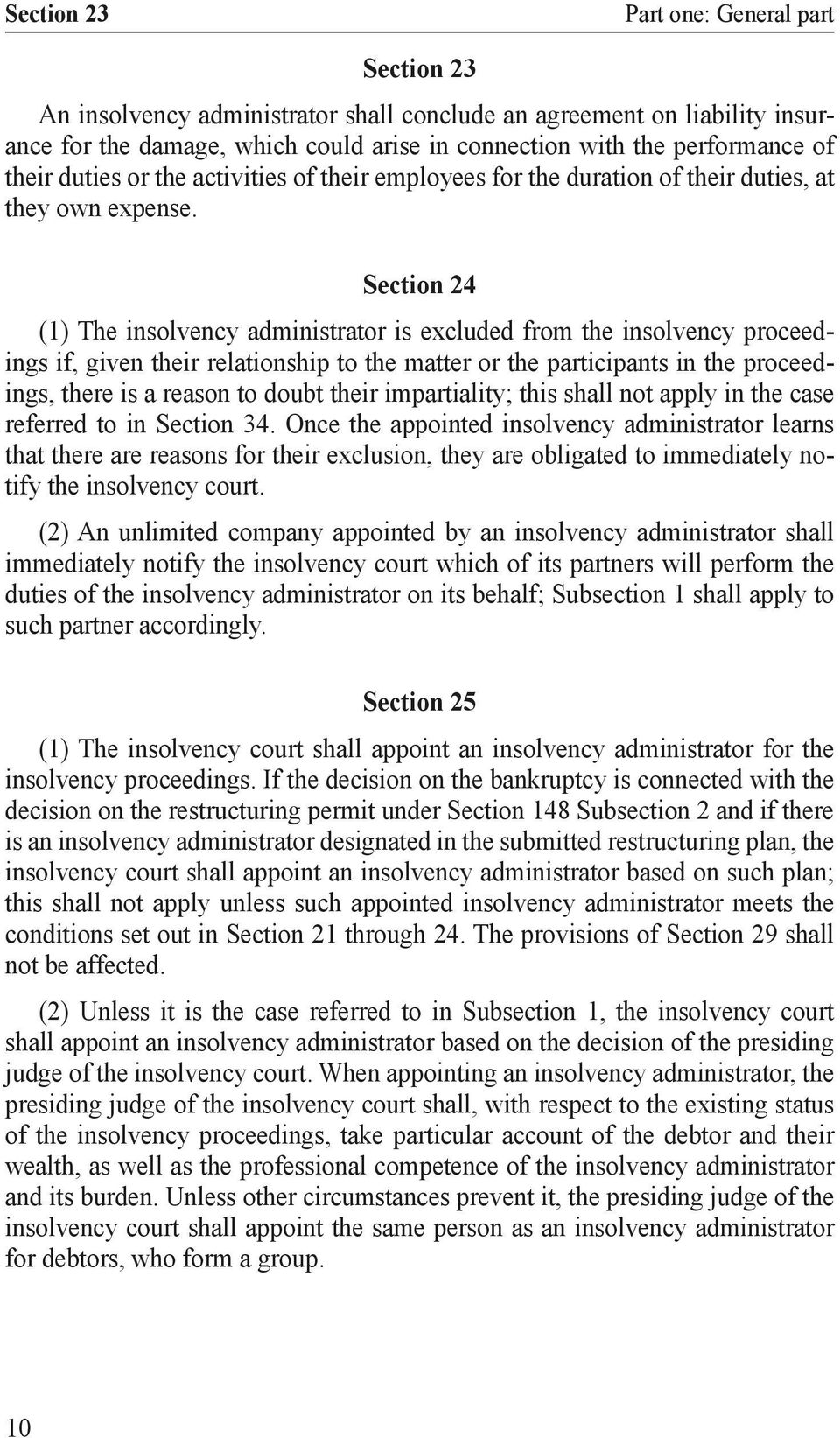 Section 24 (1) The insolvency administrator is excluded from the insolvency proceedings if, given their relationship to the matter or the participants in the proceedings, there is a reason to doubt