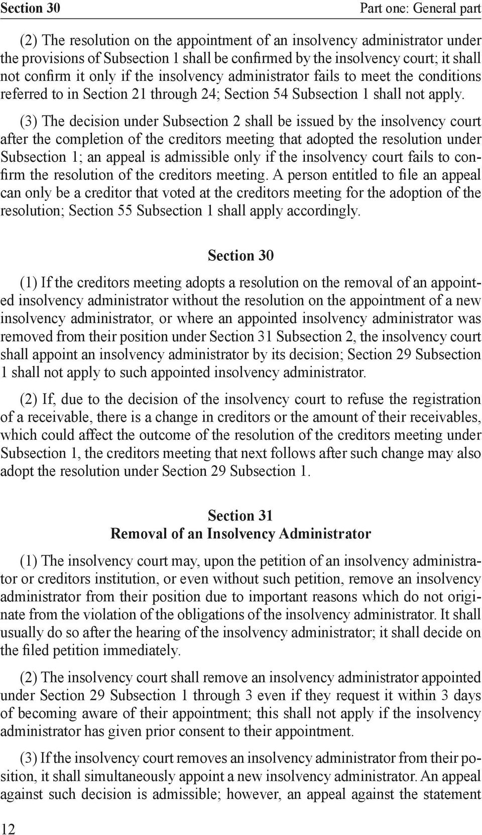 (3) The decision under Subsection 2 shall be issued by the insolvency court after the completion of the creditors meeting that adopted the resolution under Subsection 1; an appeal is admissible only
