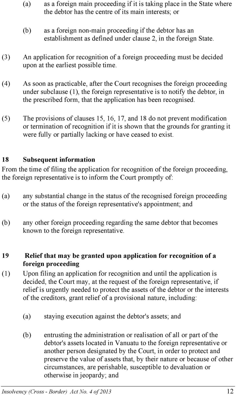 (4) As soon as practicable, after the Court recognises the foreign proceeding under subclause (1), the foreign representative is to notify the debtor, in the prescribed form, that the application has