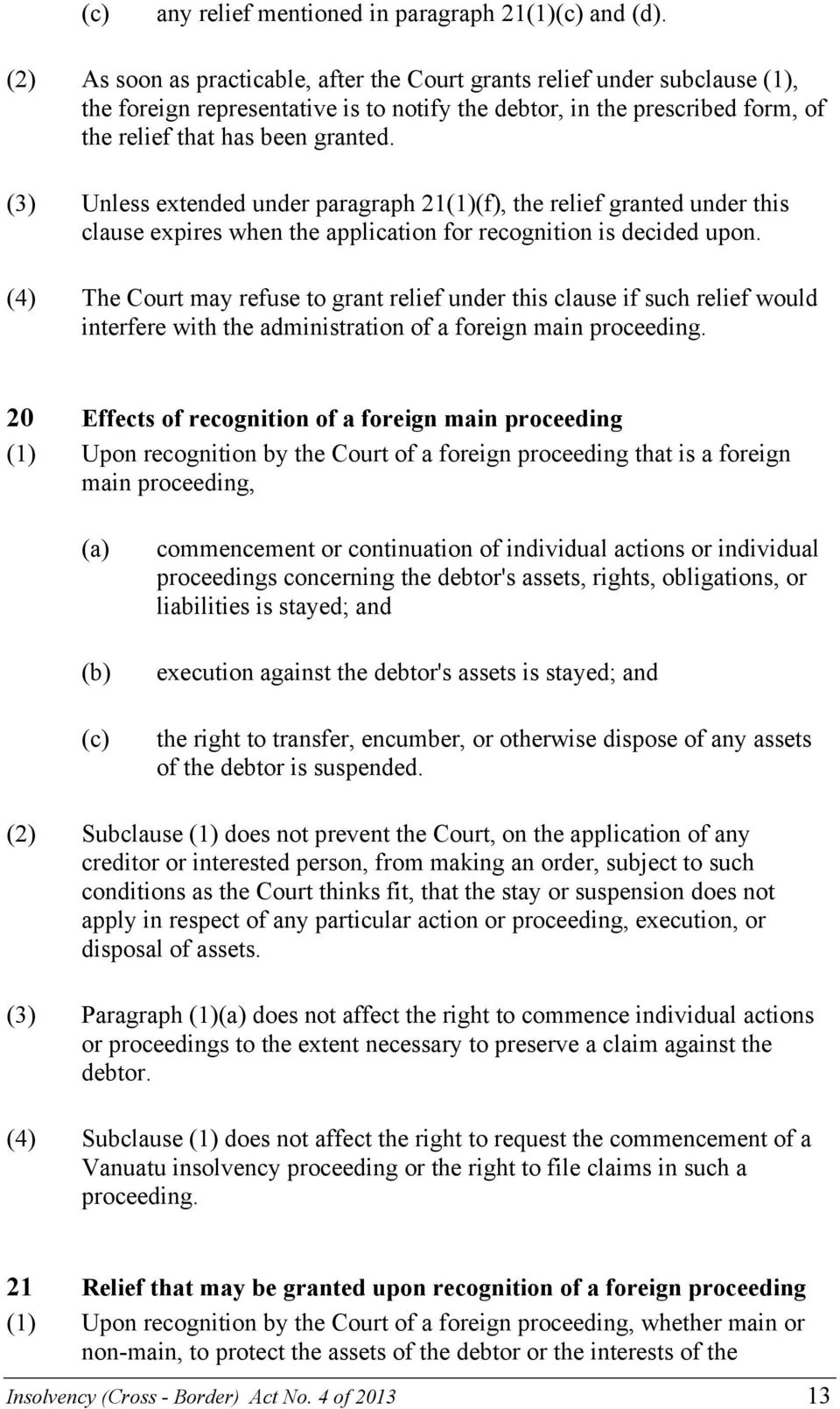 (3) Unless extended under paragraph 21(1)(f), the relief granted under this clause expires when the application for recognition is decided upon.