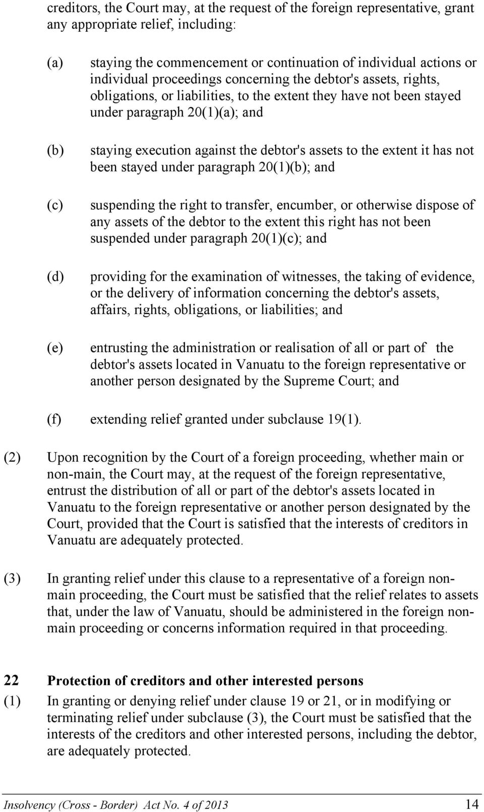the extent it has not been stayed under paragraph 20(1); and suspending the right to transfer, encumber, or otherwise dispose of any assets of the debtor to the extent this right has not been