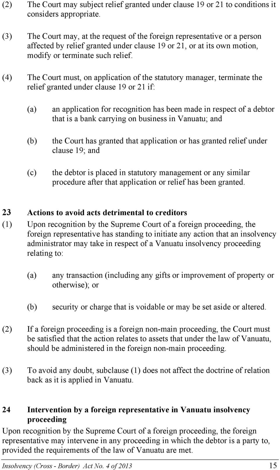 (4) The Court must, on application of the statutory manager, terminate the relief granted under clause 19 or 21 if: an application for recognition has been made in respect of a debtor that is a bank