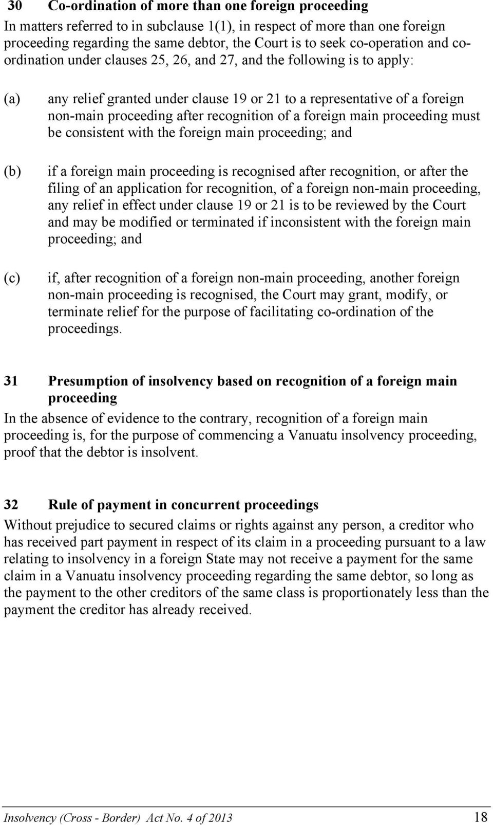 recognition of a foreign main proceeding must be consistent with the foreign main proceeding; and if a foreign main proceeding is recognised after recognition, or after the filing of an application