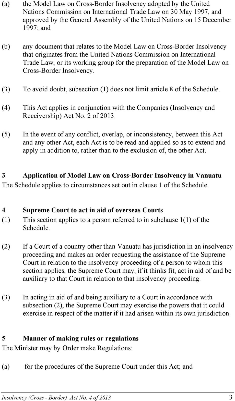 of the Model Law on Cross-Border Insolvency. (3) To avoid doubt, subsection (1) does not limit article 8 of the Schedule.