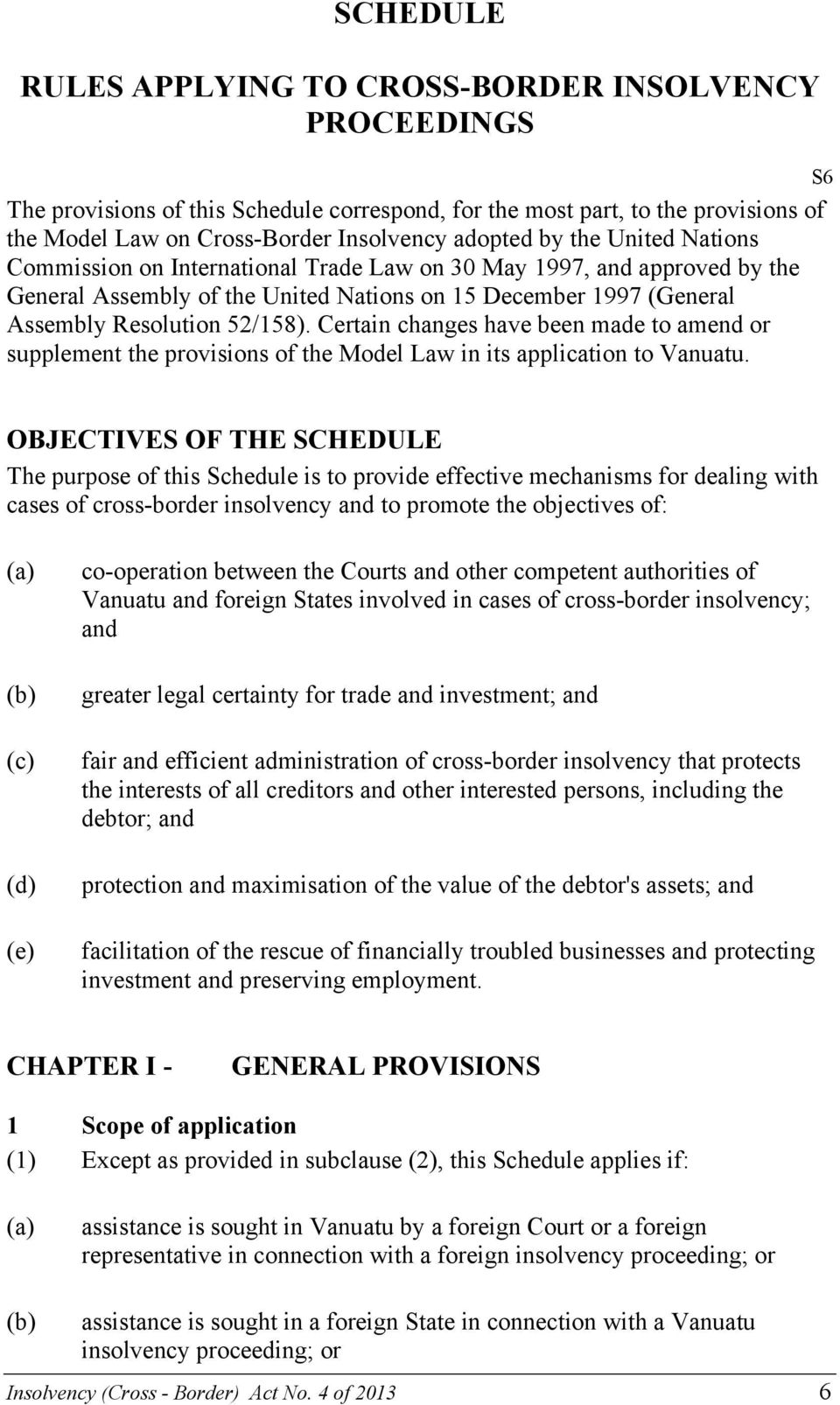 Certain changes have been made to amend or supplement the provisions of the Model Law in its application to Vanuatu.