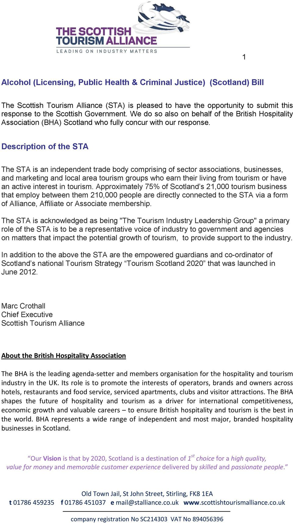 Description of the STA The STA is an independent trade body comprising of sector associations, businesses, and marketing and local area tourism groups who earn their living from tourism or have an