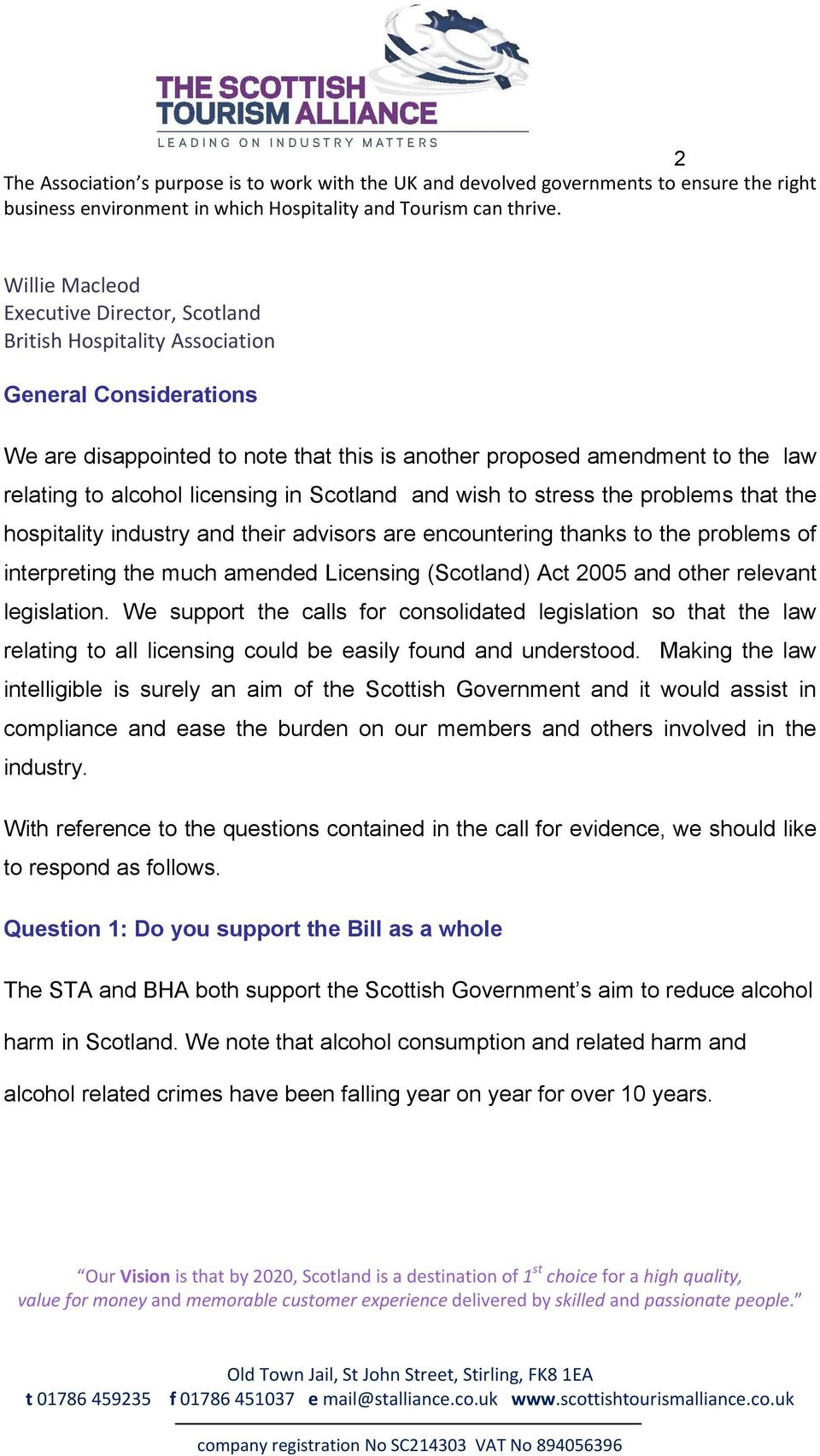 licensing in Scotland and wish to stress the problems that the hospitality industry and their advisors are encountering thanks to the problems of interpreting the much amended Licensing (Scotland)