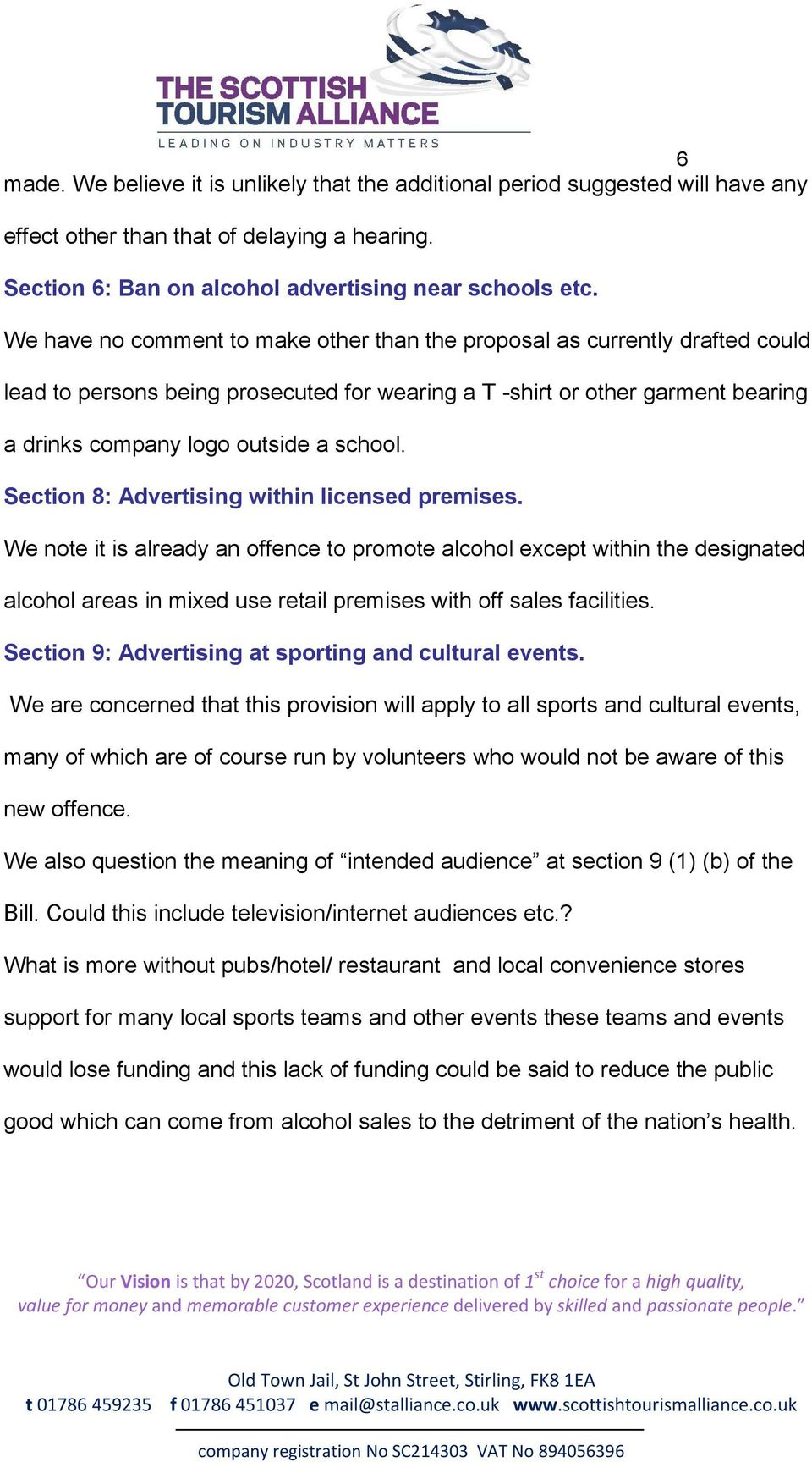 Section 8: Advertising within licensed premises. We note it is already an offence to promote alcohol except within the designated alcohol areas in mixed use retail premises with off sales facilities.