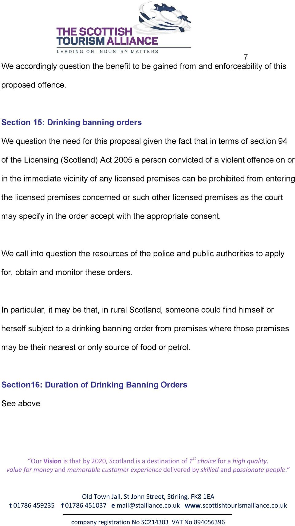 or in the immediate vicinity of any licensed premises can be prohibited from entering the licensed premises concerned or such other licensed premises as the court may specify in the order accept with