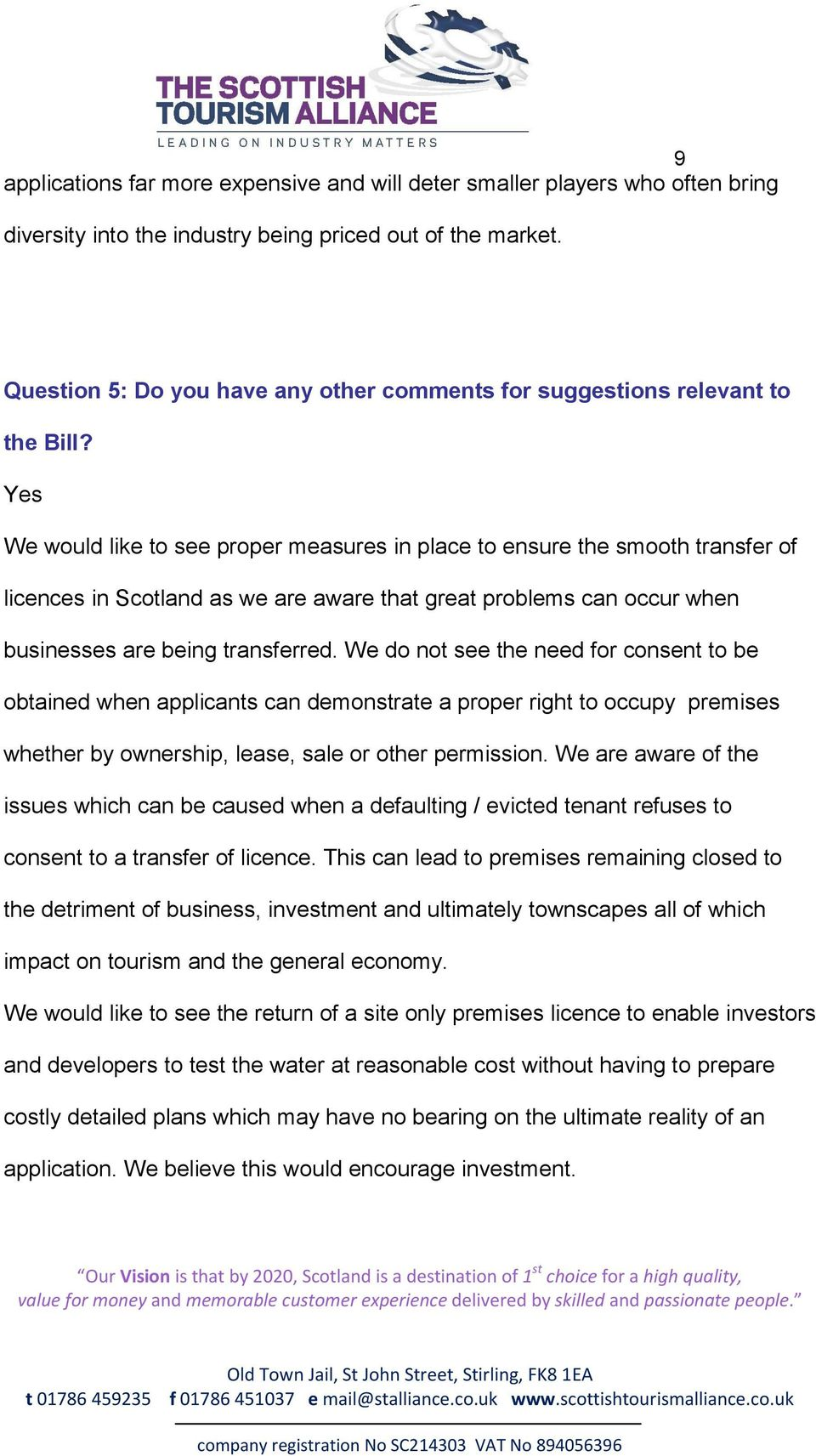 Yes We would like to see proper measures in place to ensure the smooth transfer of licences in Scotland as we are aware that great problems can occur when businesses are being transferred.