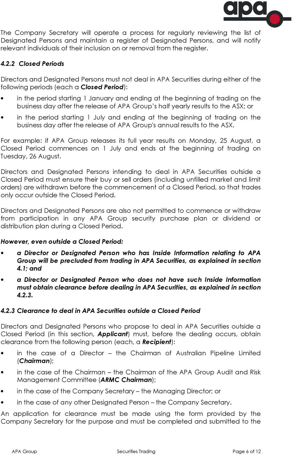 2 Closed Periods Directors and Designated Persons must not deal in APA Securities during either of the following periods (each a Closed Period): in the period starting 1 January and ending at the