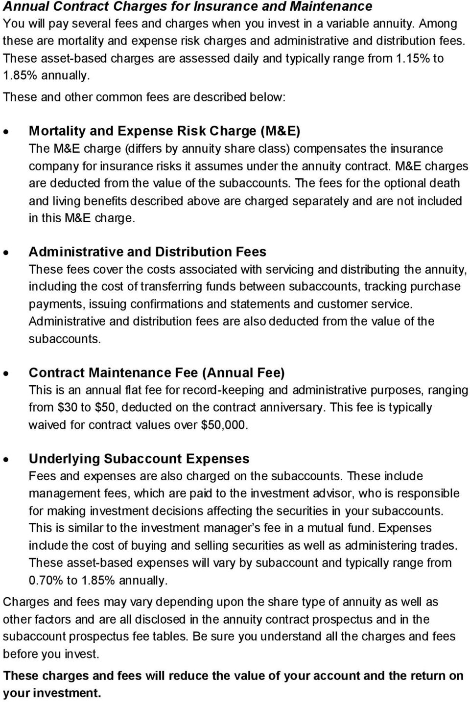 These and other common fees are described below: Mortality and Expense Risk Charge (M&E) The M&E charge (differs by annuity share class) compensates the insurance company for insurance risks it