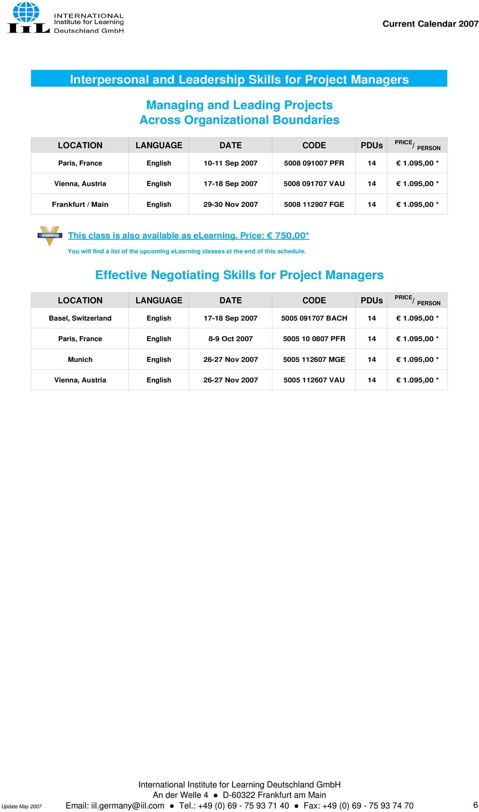 095,00 * Effective Negotiating Skills for Project Managers LOCATION LANGUAGE DATE CODE PDUs Basel, Switzerland English 17-18 Sep 2007 5005 091707 BACH 14 1.