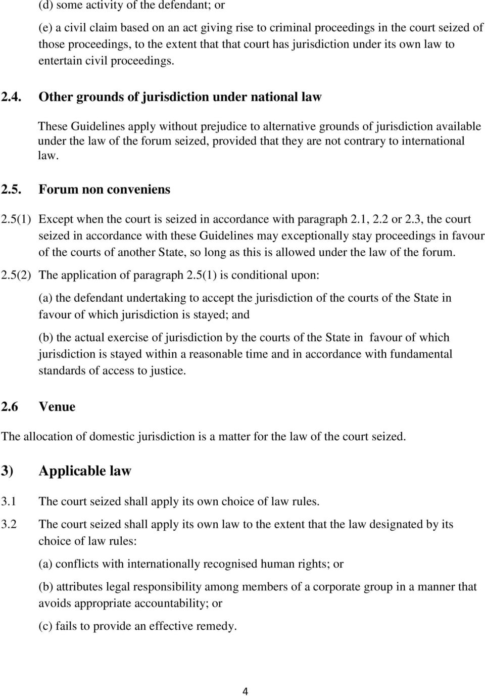 Other grounds of jurisdiction under national law These Guidelines apply without prejudice to alternative grounds of jurisdiction available under the law of the forum seized, provided that they are
