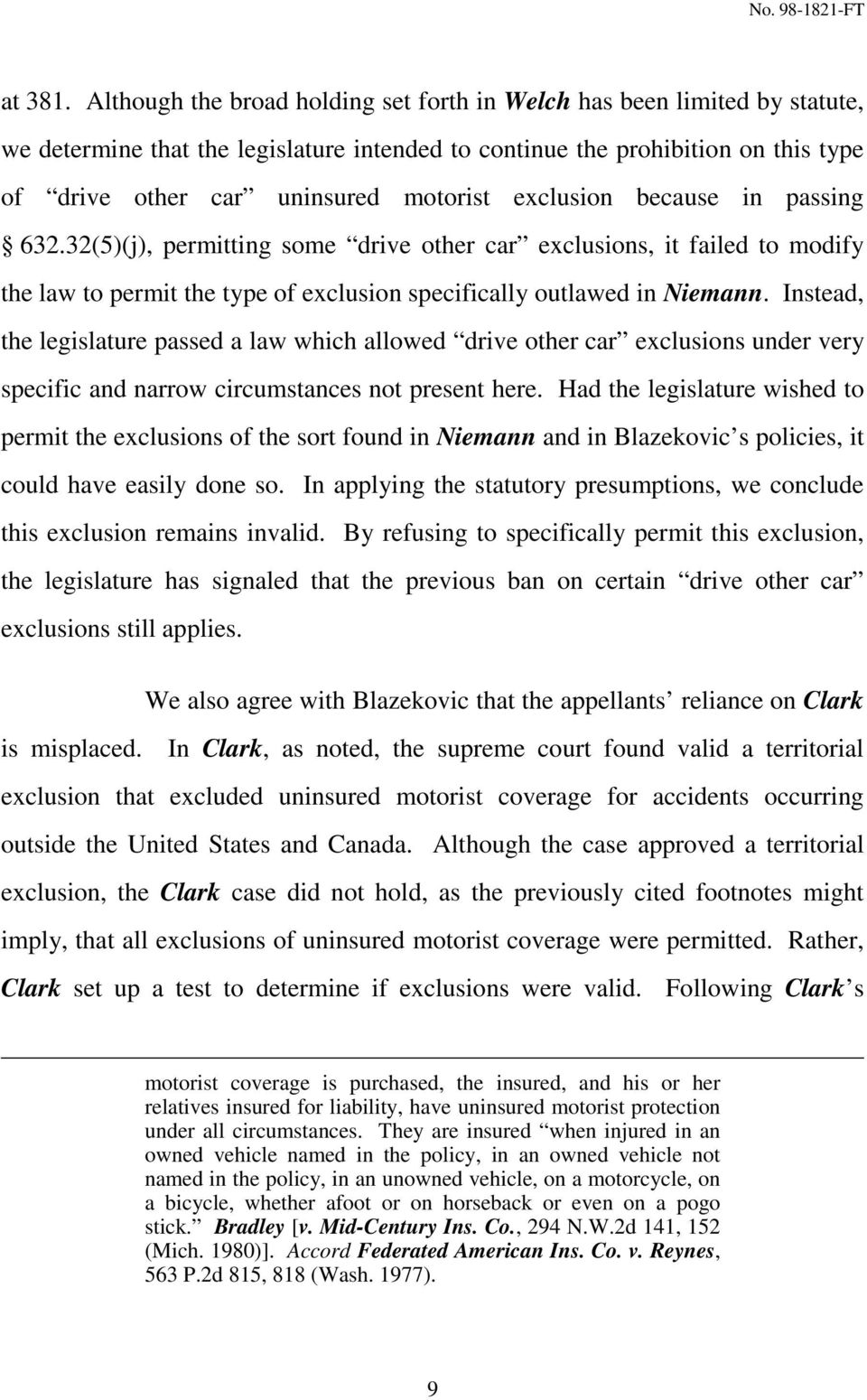 exclusion because in passing 632.32(5)(j), permitting some drive other car exclusions, it failed to modify the law to permit the type of exclusion specifically outlawed in Niemann.