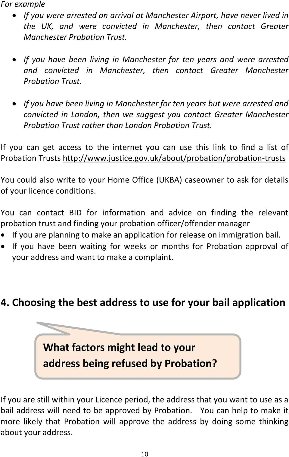 If you have been living in Manchester for ten years but were arrested and convicted in London, then we suggest you contact Greater Manchester Probation Trust rather than London Probation Trust.