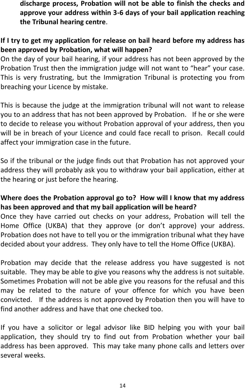 On the day of your bail hearing, if your address has not been approved by the Probation Trust then the immigration judge will not want to hear your case.