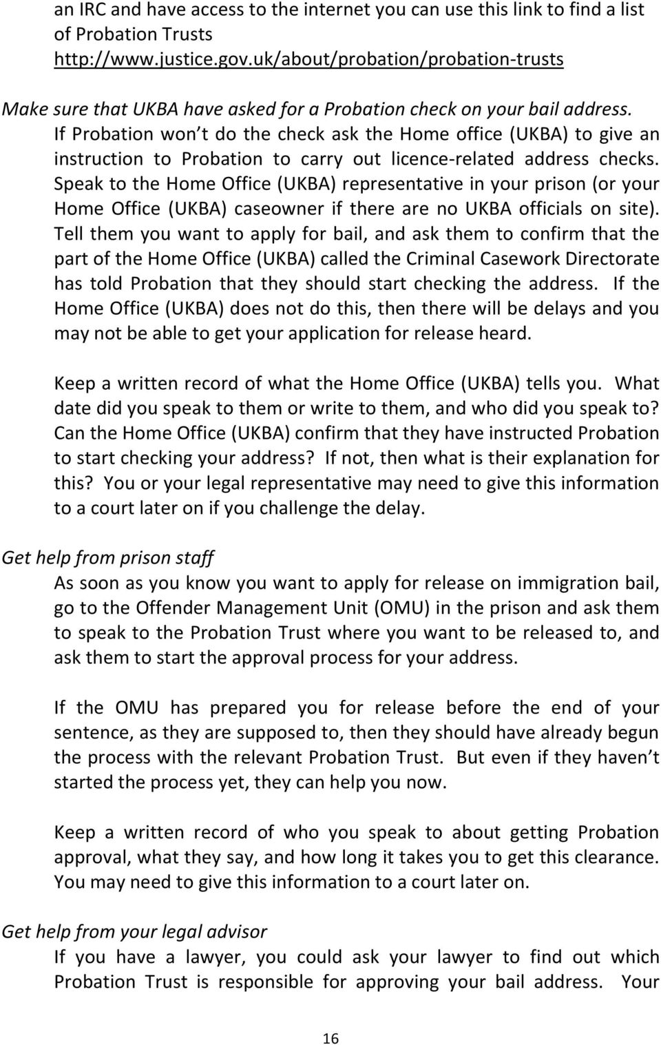 If Probation won t do the check ask the Home office (UKBA) to give an instruction to Probation to carry out licence-related address checks.