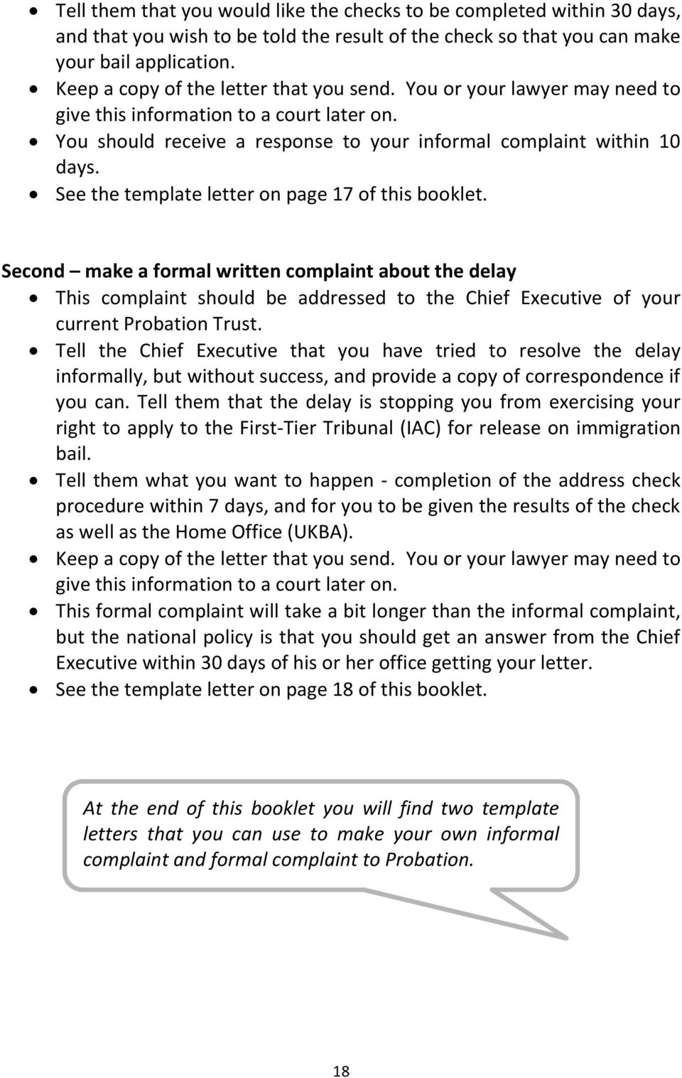 See the template letter on page 17 of this booklet. Second make a formal written complaint about the delay This complaint should be addressed to the Chief Executive of your current Probation Trust.