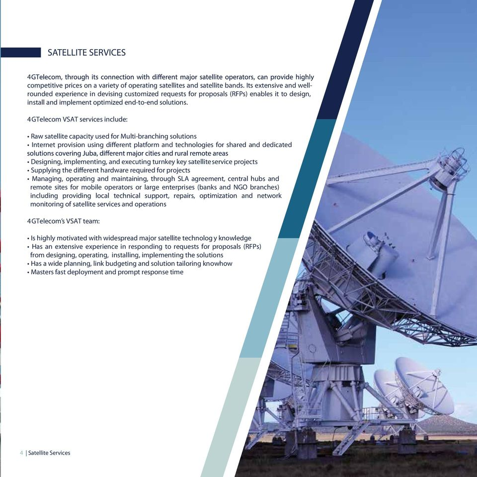 GTelecom VSAT services include: Raw satellite capacity used for Multi-branching solutions Internet provision using different platform and technologies for shared and dedicated Designing,