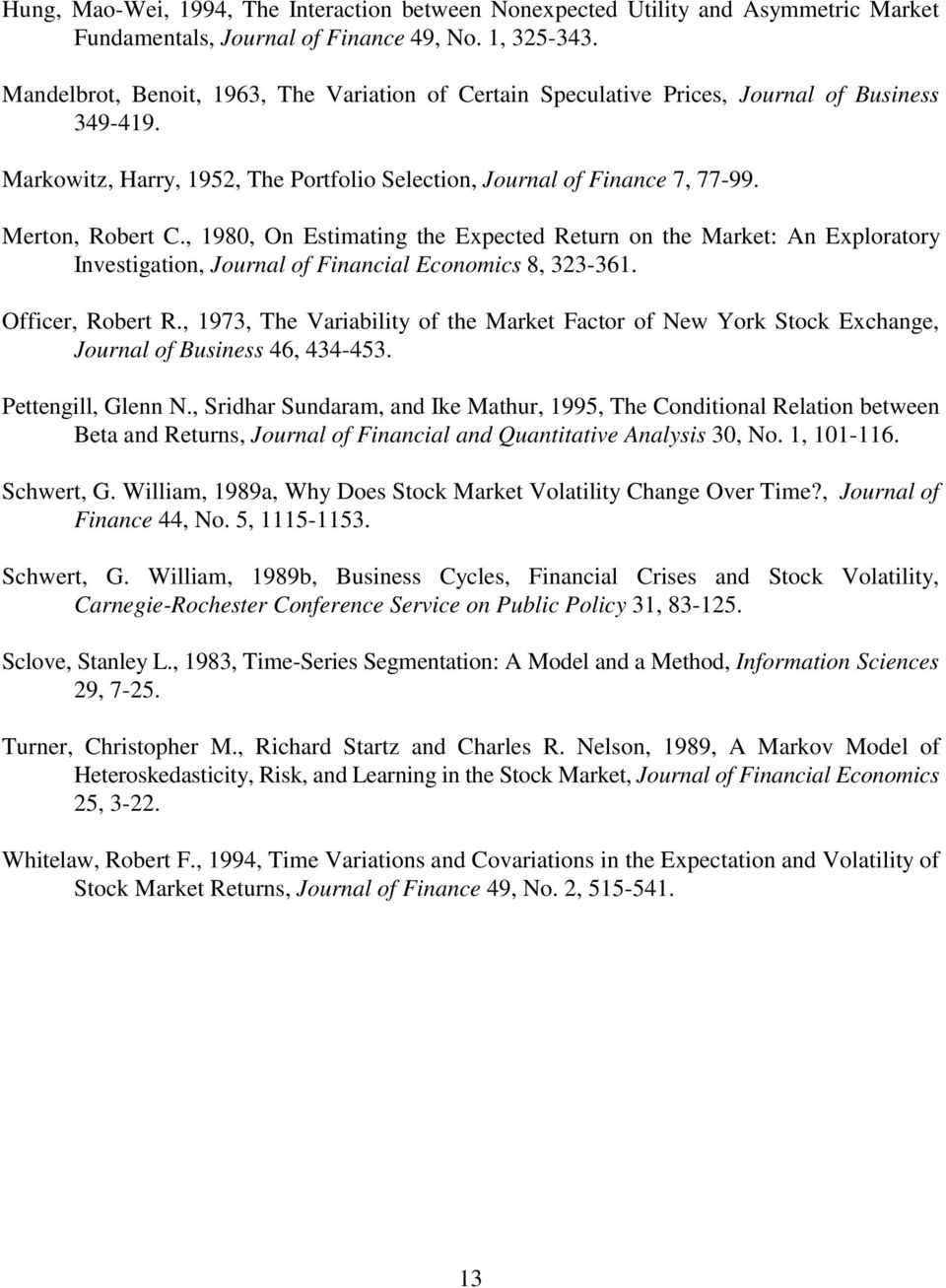 , 1980, On Estimating the Expected Return on the Market: An Exploratory Investigation, Journal of Financial Economics 8, 323-361. Officer, Robert R.