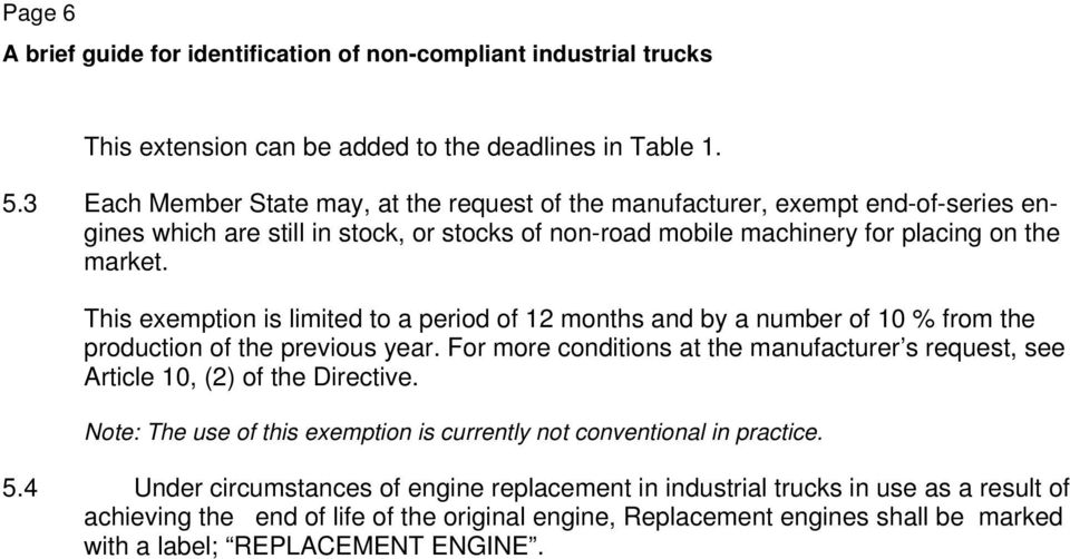 This exemption is limited to a period of 12 months and by a number of 10 % from the production of the previous year.