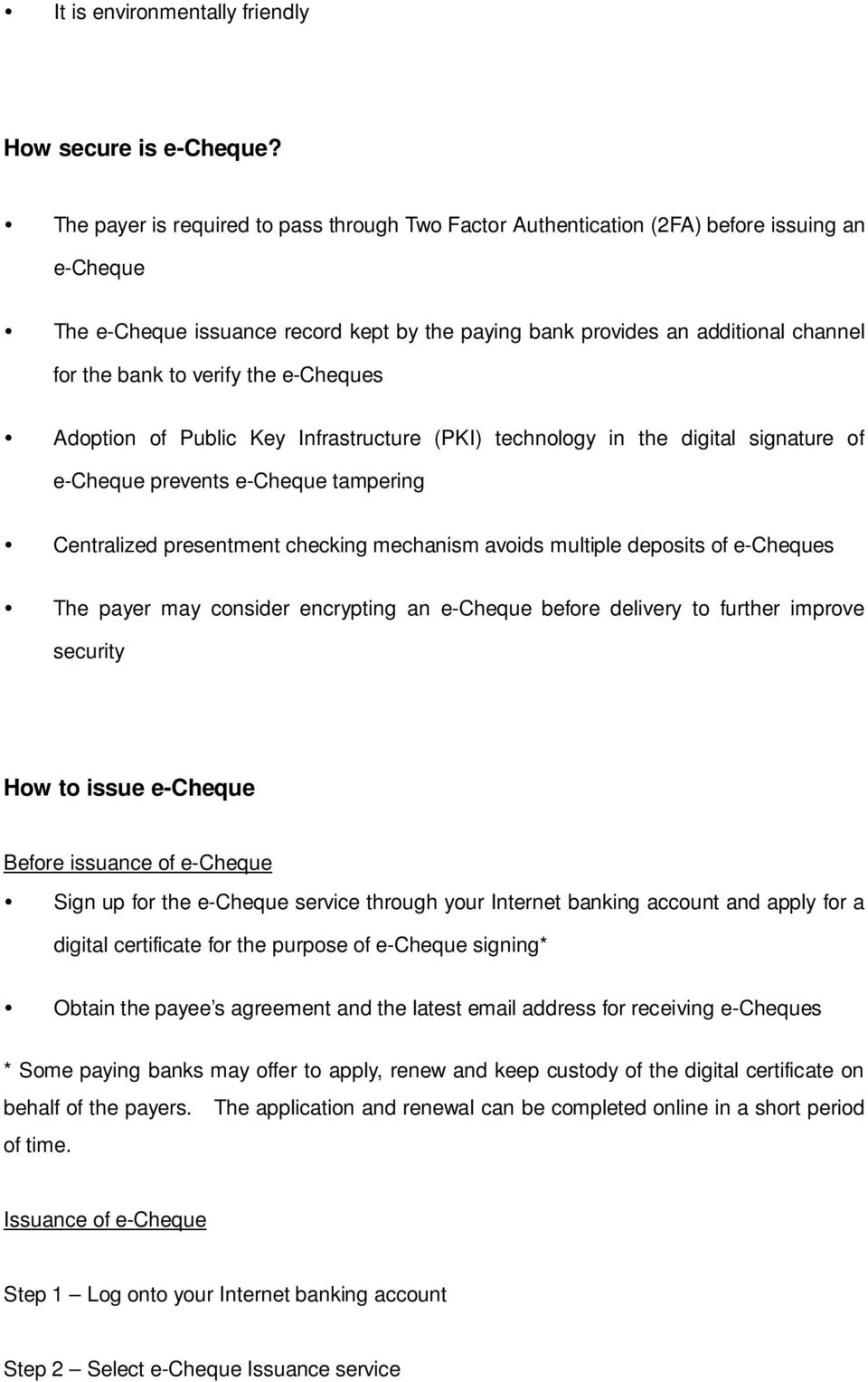 verify the e-cheques Adoption of Public Key Infrastructure (PKI) technology in the digital signature of e-cheque prevents e-cheque tampering Centralized presentment checking mechanism avoids multiple