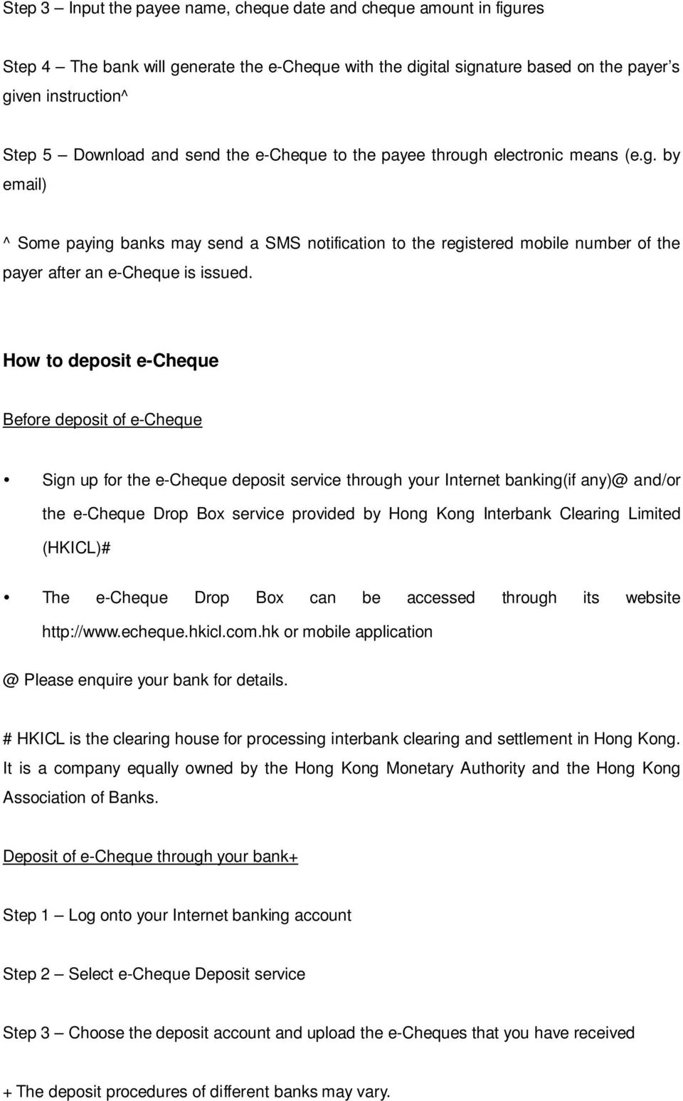How to deposit e-cheque Before deposit of e-cheque Sign up for the e-cheque deposit service through your Internet banking(if any)@ and/or the e-cheque Drop Box service provided by Hong Kong Interbank