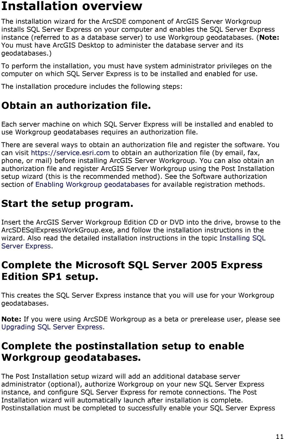 ) To perform the installation, you must have system administrator privileges on the computer on which SQL Server Express is to be installed and enabled for use.