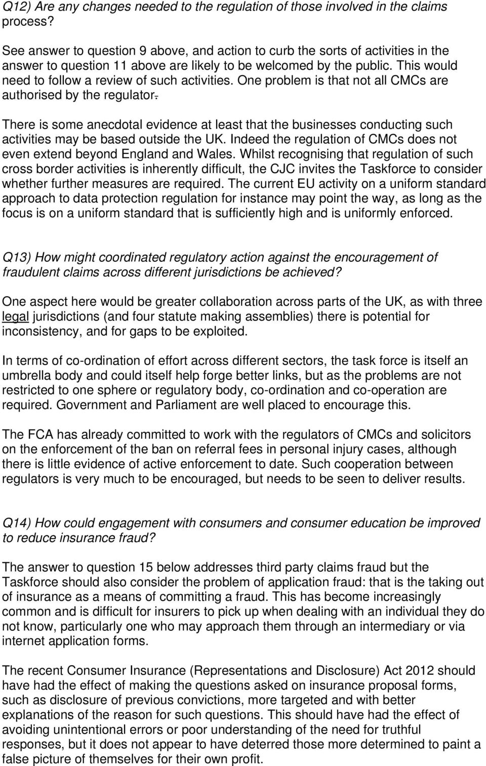 This would need to follow a review of such activities. One problem is that not all CMCs are authorised by the regulator.