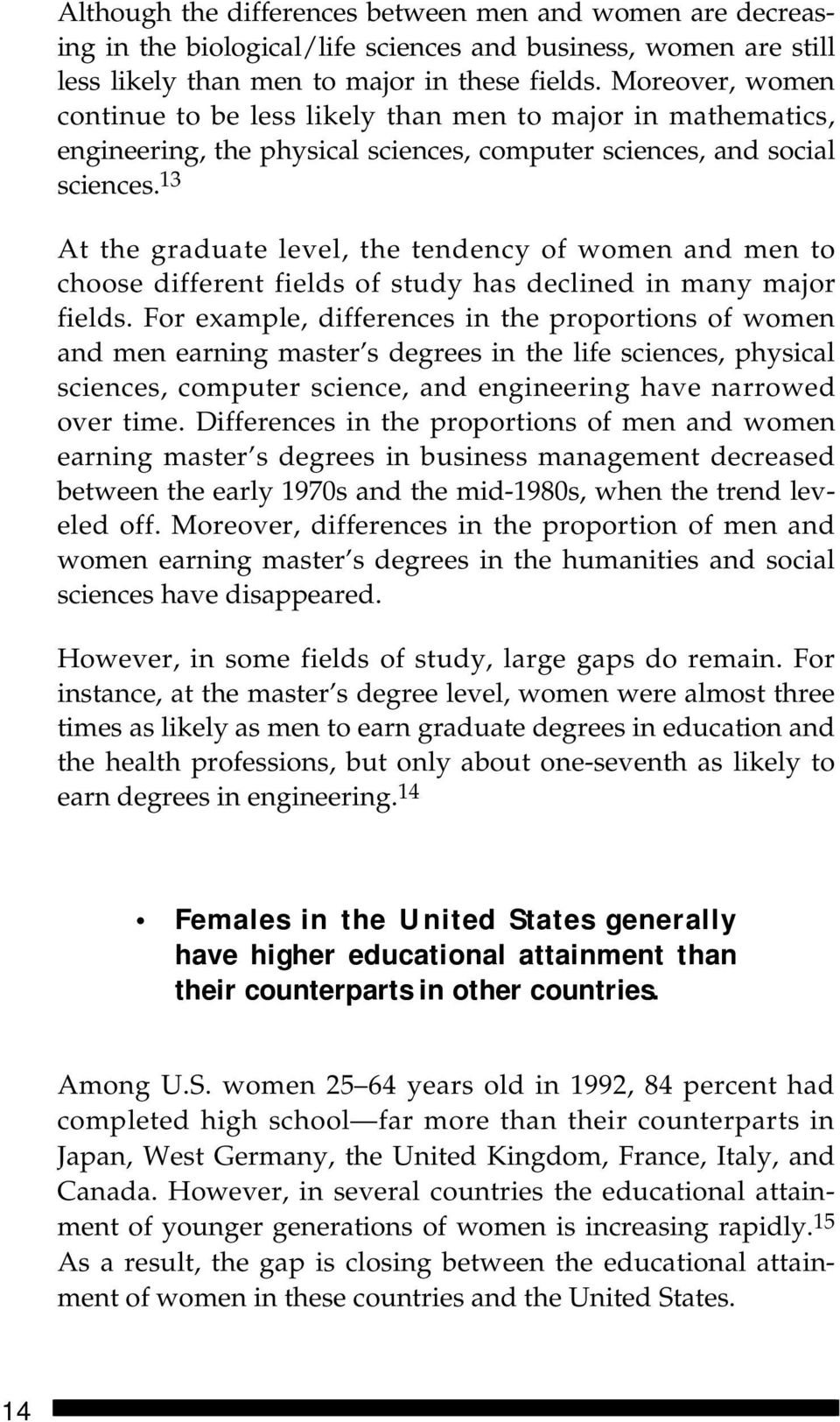 13 At the graduate level, the tendency of women and men to choose different fields of study has declined in many major fields.