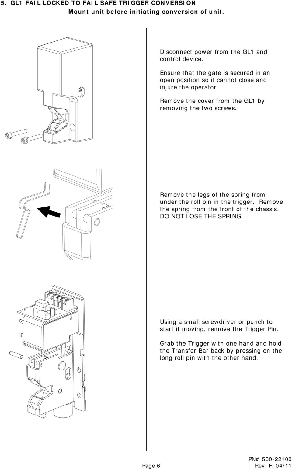 Remove the legs of the spring from under the roll pin in the trigger. Remove the spring from the front of the chassis. DO NOT LOSE THE SPRING.