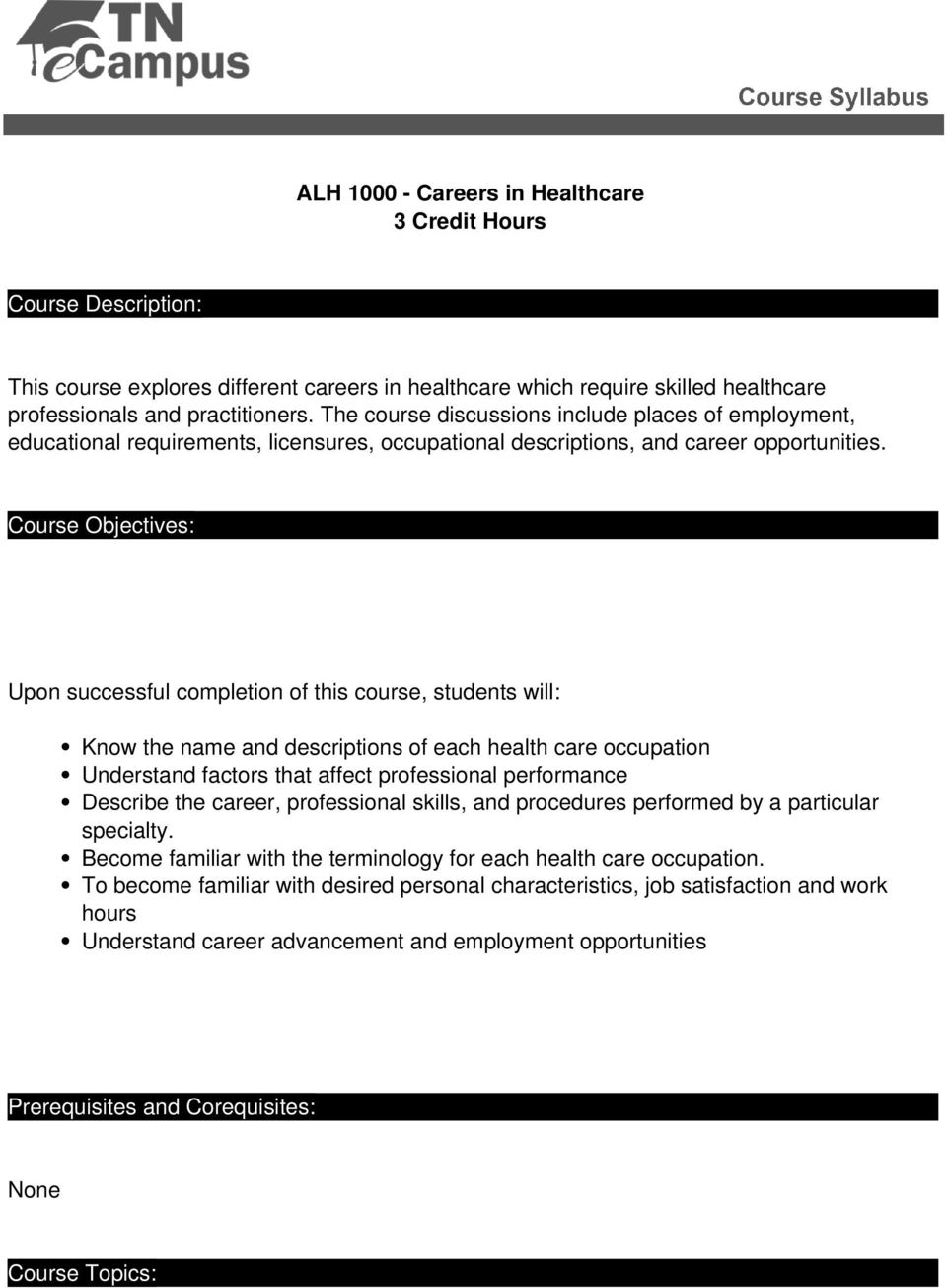 Course Objectives: Upon successful completion of this course, students will: Know the name and descriptions of each health care occupation Understand factors that affect professional performance