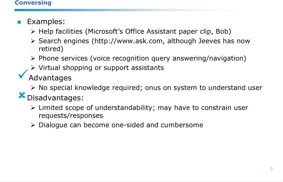 or support assistants Advantages No special knowledge required; onus on system to understand user Disadvantages: