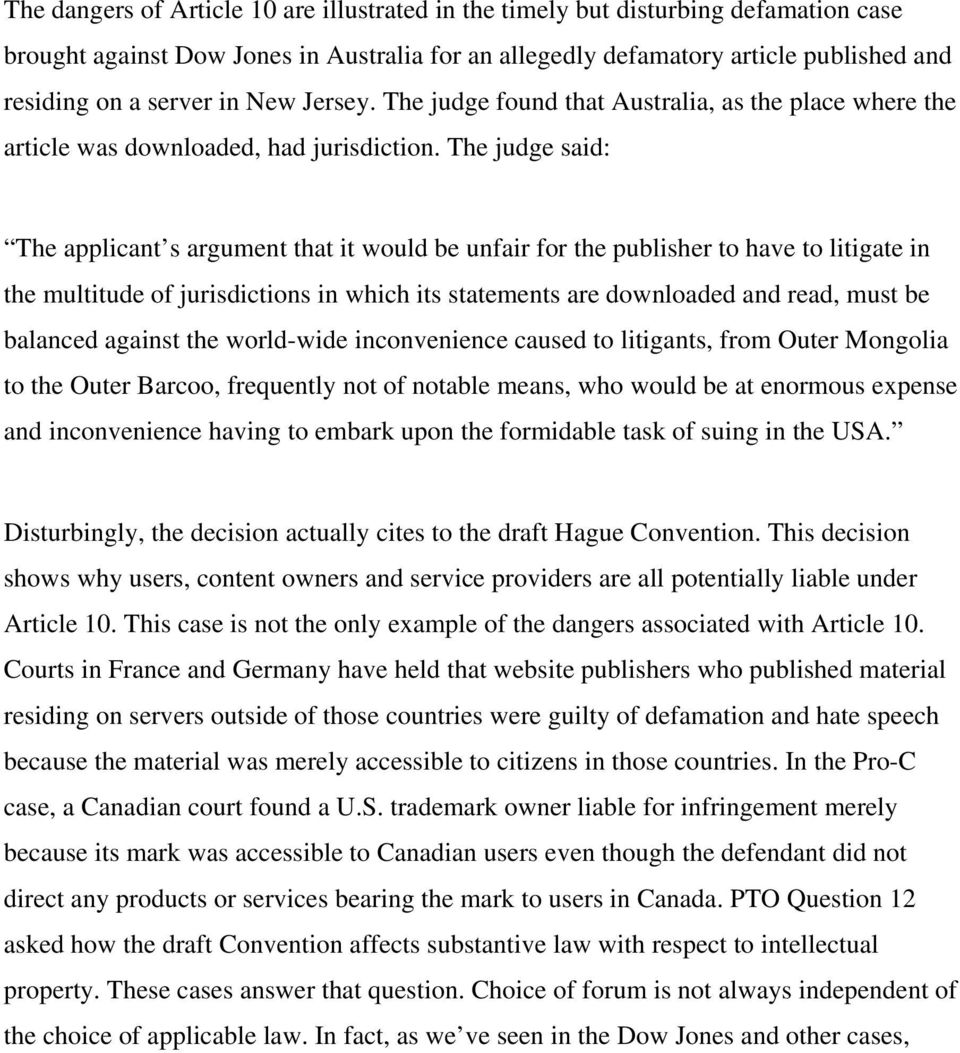 The judge said: The applicant s argument that it would be unfair for the publisher to have to litigate in the multitude of jurisdictions in which its statements are downloaded and read, must be